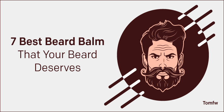 7 Best Beard Balm That Your Beard Deserves