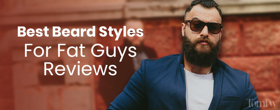 Beard Styles for Fat Guys